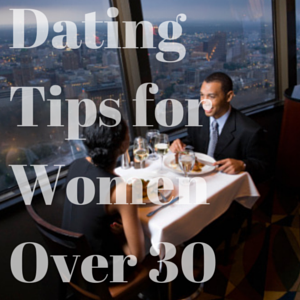 dating tips for 30s 'so they want women in their late 20s or early 30s why would they like someone who i went speed-dating, online-dating, wine-tasting dating.