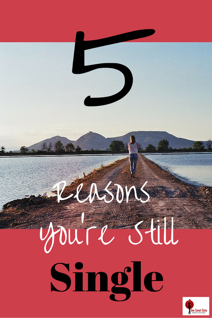 Five reasons why you're still single and how it is probably your own fault.